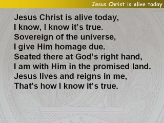Jesus Christ is alive today