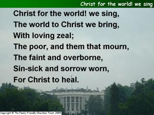 Christ for the world, we sing