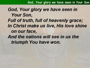 God, Your glory we have seen in Your Son