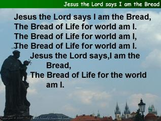Jesus the Lord said: I am the bread