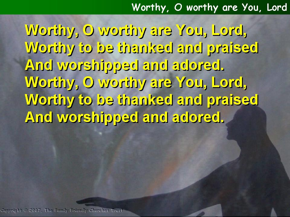 Worthy, O worthy are you Lord