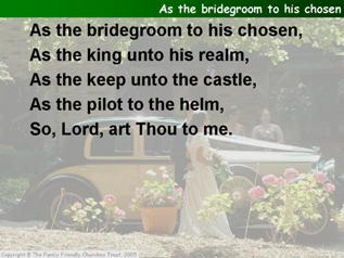 As the bridegroom to His chose