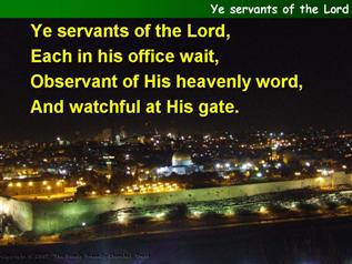 Ye servants of the Lord