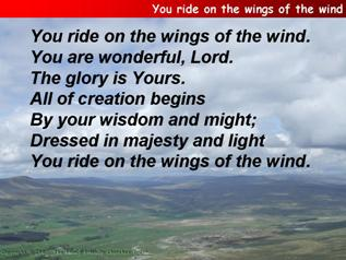 You ride on the wings of the wind