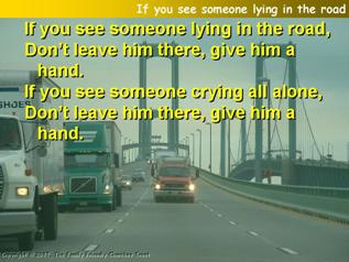 If you see someone lying in the road,