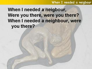 When I needed a neighbour were you there