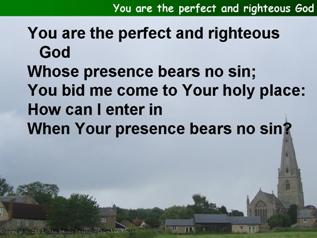 """You are the perfect and righteous God"""