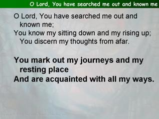 O Lord, You have searched me out and known me (Psalm 139)