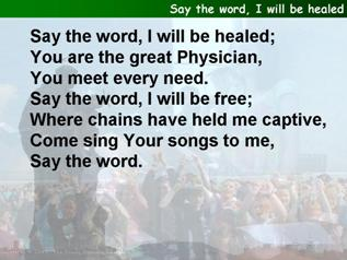 Say the word, I will be healed