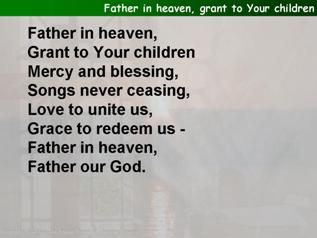 Father in heaven, grant to Your children