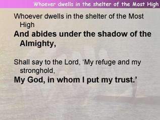 Whoever dwells in the shelter of the Most High  (Psalm 91:1-2,9-16)