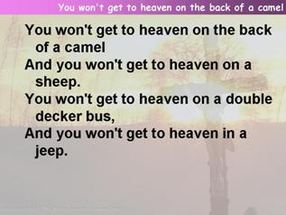You won't get to heaven on the back of a camel